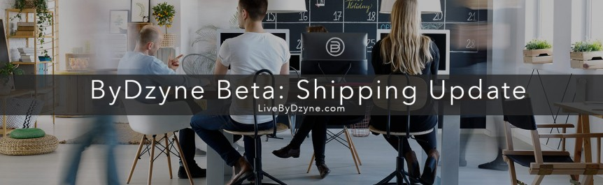 ByDzyne Shipping Update